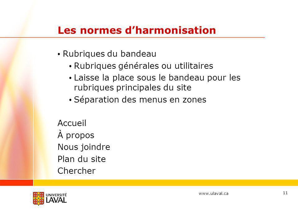 www.ulaval.ca 11 Les normes d'harmonisation • Rubriques du bandeau • Rubriques générales ou utilitaires • Laisse la place sous le bandeau pour les rub