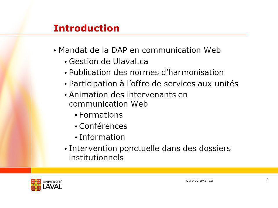 www.ulaval.ca 2 Introduction • Mandat de la DAP en communication Web • Gestion de Ulaval.ca • Publication des normes d'harmonisation • Participation à