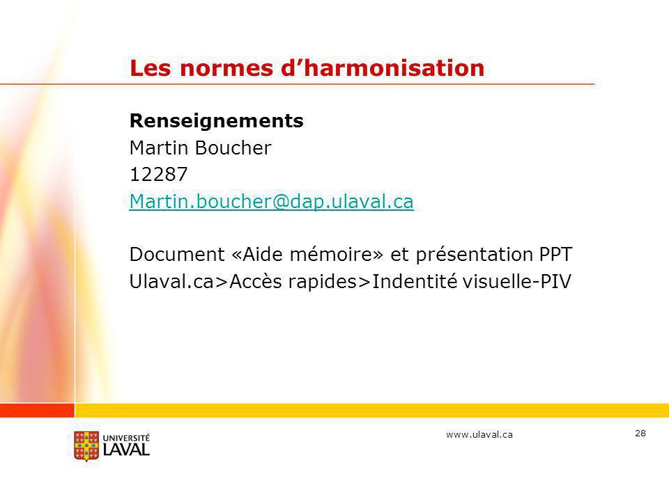 www.ulaval.ca 28 Les normes d'harmonisation Renseignements Martin Boucher 12287 Martin.boucher@dap.ulaval.ca Document «Aide mémoire» et présentation P