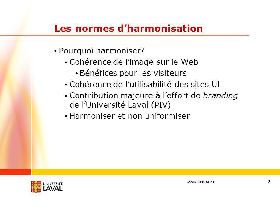www.ulaval.ca 4 Les normes d'harmonisation • Bref historique du dossier des normes Web • 2001-2003 • Enquêtes • Focus group • Comit é s • Recensement • 2004 • Publication du Programme d'identification visuelle (PIV) • Conception de la déclinaison Web du PIV