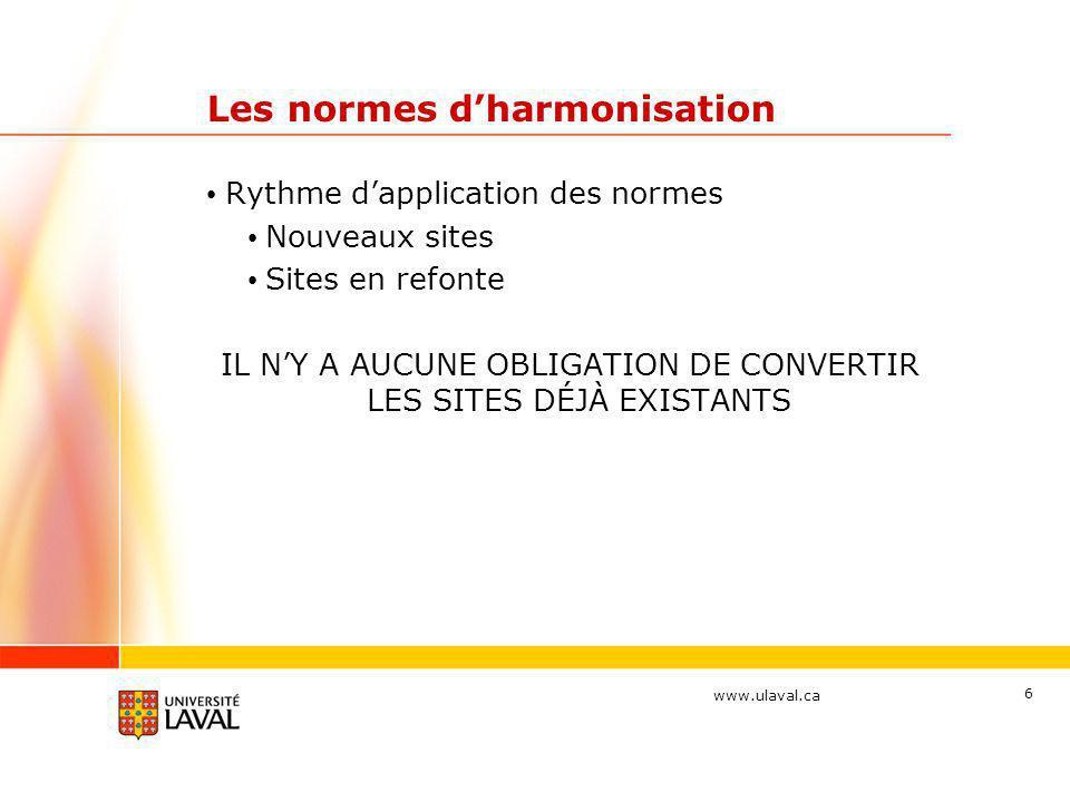 www.ulaval.ca 6 Les normes d'harmonisation • Rythme d'application des normes • Nouveaux sites • Sites en refonte IL N'Y A AUCUNE OBLIGATION DE CONVERT