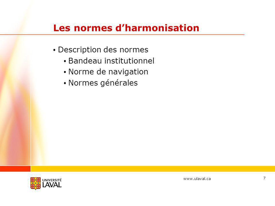 www.ulaval.ca 18 Les normes d'harmonisation • La norme de navigation • 1er niveau disposé à l'horizontale • 2e niveau disposé à l'horizontale (sous le 1er niveau) • 3e niveau disposé à la verticale à gauche • Schéma optimal en terme de navigation • Affichage simultané de 3 niveaux de menus • Où suis-je.