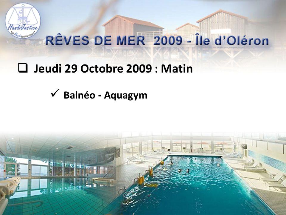  Jeudi 29 Octobre 2009 : Matin  Balnéo - Aquagym