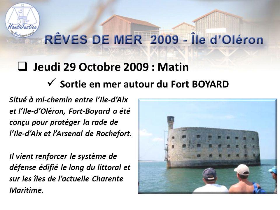  Jeudi 29 Octobre 2009 : Matin Situé à mi-chemin entre l'Ile-d'Aix et l'Ile-d'Oléron, Fort-Boyard a été conçu pour protéger la rade de l'Ile-d'Aix et