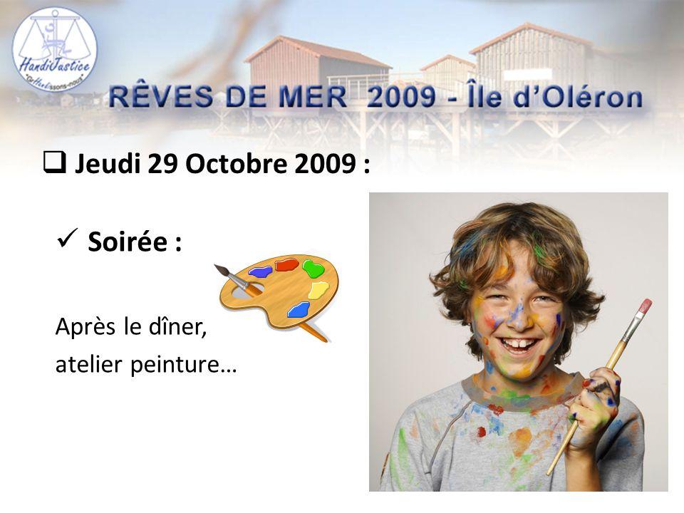  Jeudi 29 Octobre 2009 :  Soirée : Après le dîner, atelier peinture…