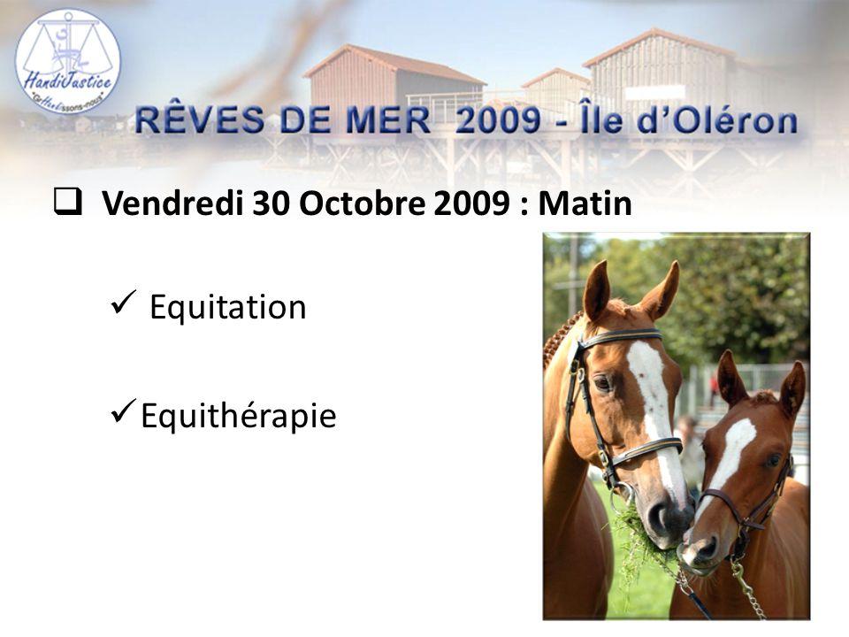  Vendredi 30 Octobre 2009 : Matin  Equitation  Equithérapie