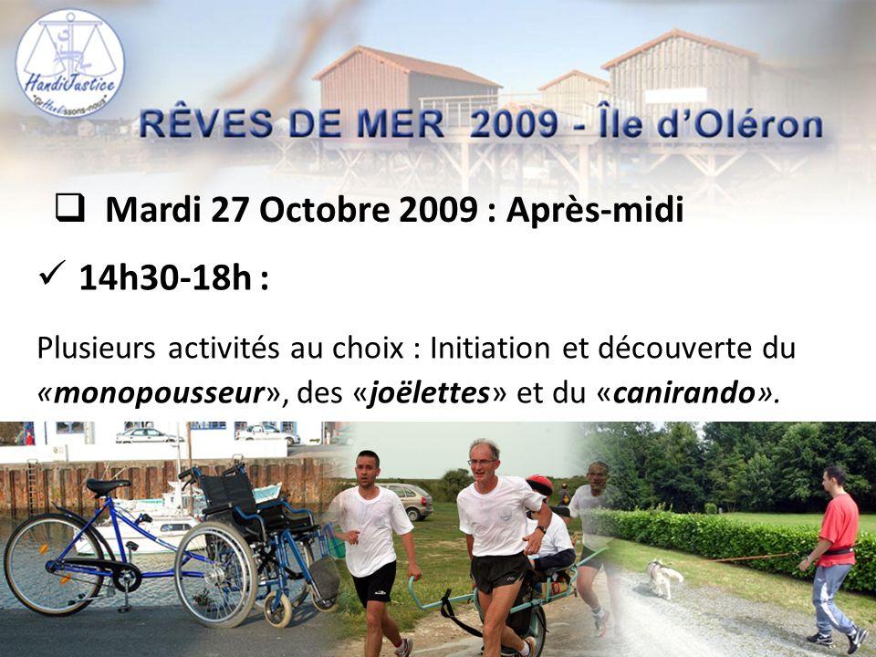  Mardi 27 Octobre 2009 : Après-midi  14h30-18h : Plusieurs activités au choix : Initiation et découverte du «monopousseur», des «joëlettes» et du «c