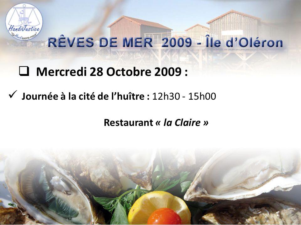  Mercredi 28 Octobre 2009 :  Journée à la cité de l'huître : 12h30 - 15h00 Restaurant « la Claire »