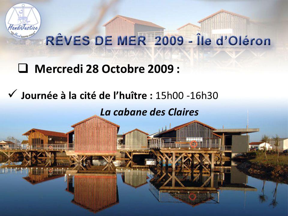  Mercredi 28 Octobre 2009 :  Journée à la cité de l'huître : 15h00 -16h30 La cabane des Claires