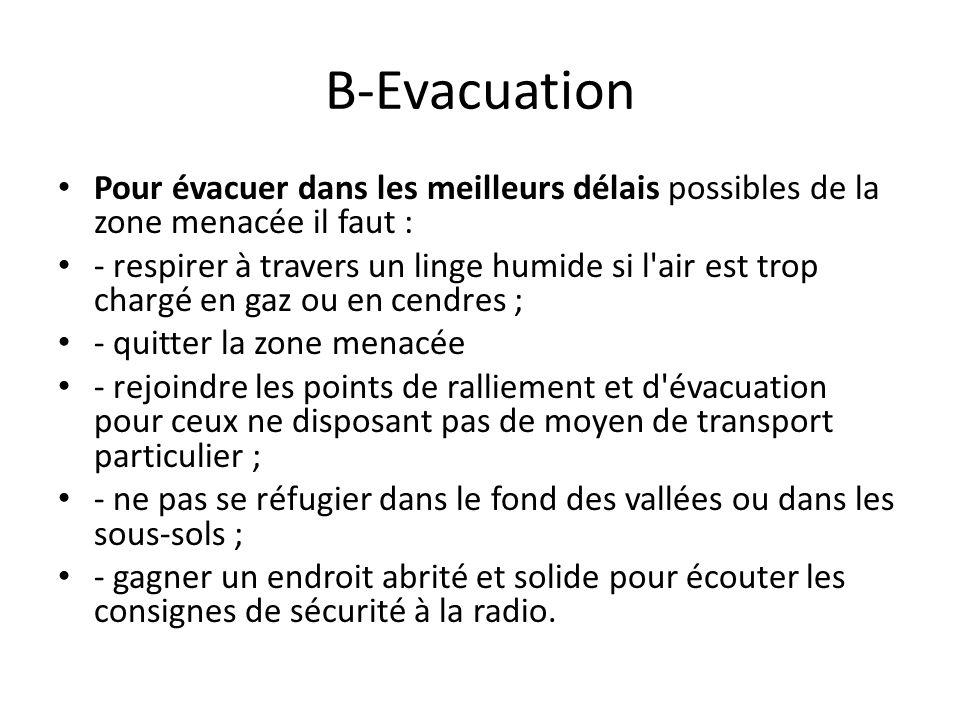 B-Evacuation • Pour évacuer dans les meilleurs délais possibles de la zone menacée il faut : • - respirer à travers un linge humide si l'air est trop