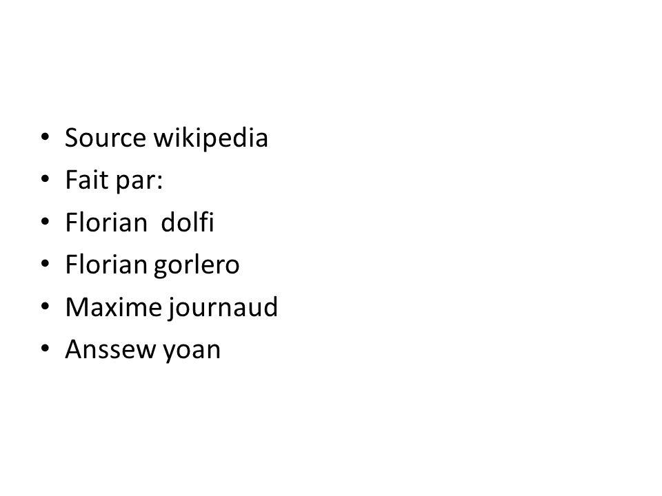 • Source wikipedia • Fait par: • Florian dolfi • Florian gorlero • Maxime journaud • Anssew yoan