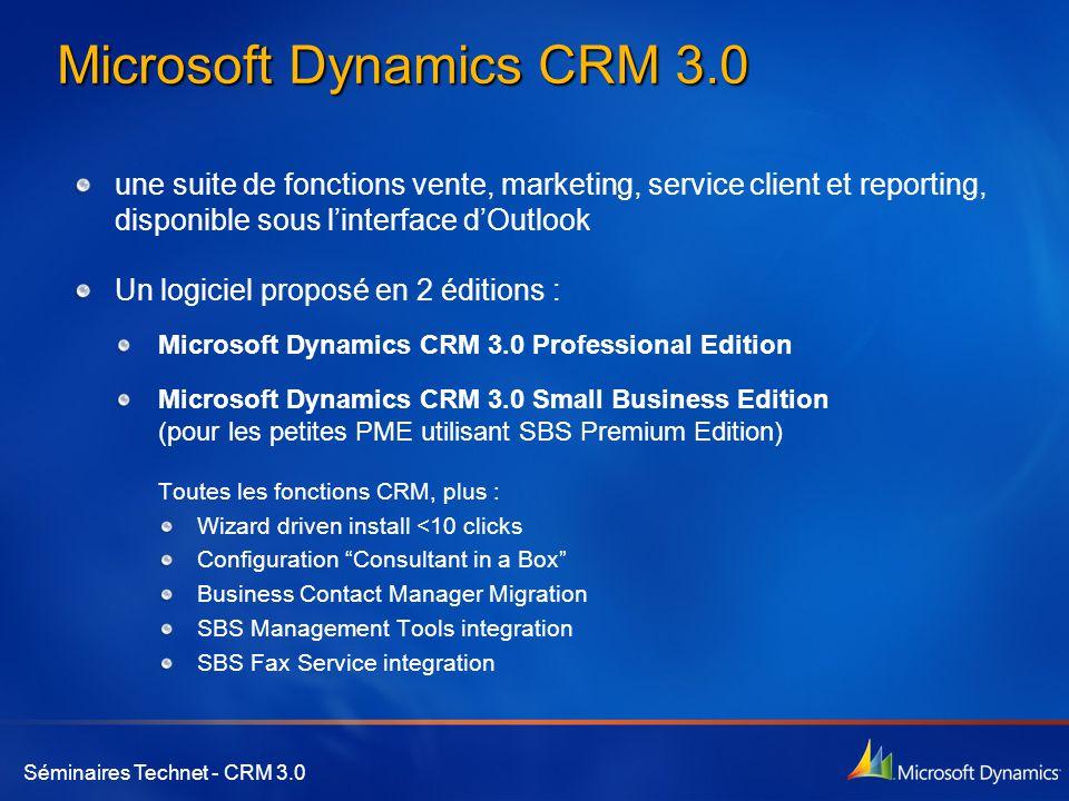 Séminaires Technet - CRM 3.0 Microsoft Dynamics CRM 3.0 une suite de fonctions vente, marketing, service client et reporting, disponible sous l'interf