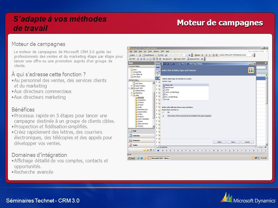 Séminaires Technet - CRM 3.0 Moteur de campagnes Le moteur de campagnes de Microsoft CRM 3.0 guide les professionnels des ventes et du marketing étape par étape pour lancer une offre ou une promotion auprès d'un groupe de clients.