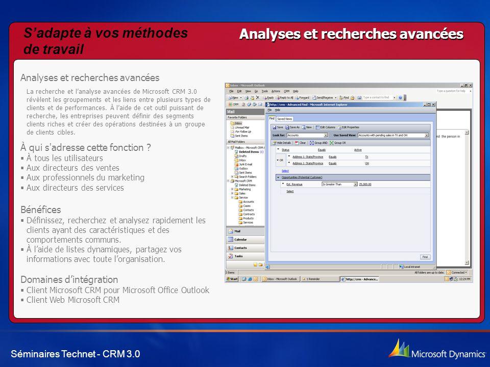 Séminaires Technet - CRM 3.0 Analyses et recherches avancées La recherche et l'analyse avancées de Microsoft CRM 3.0 révèlent les groupements et les liens entre plusieurs types de clients et de performances.