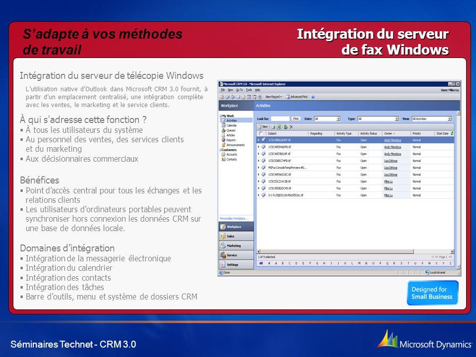 Séminaires Technet - CRM 3.0 Intégration du serveur de fax Windows Intégration du serveur de télécopie Windows L'utilisation native d'Outlook dans Microsoft CRM 3.0 fournit, à partir d'un emplacement centralisé, une intégration complète avec les ventes, le marketing et le service clients.