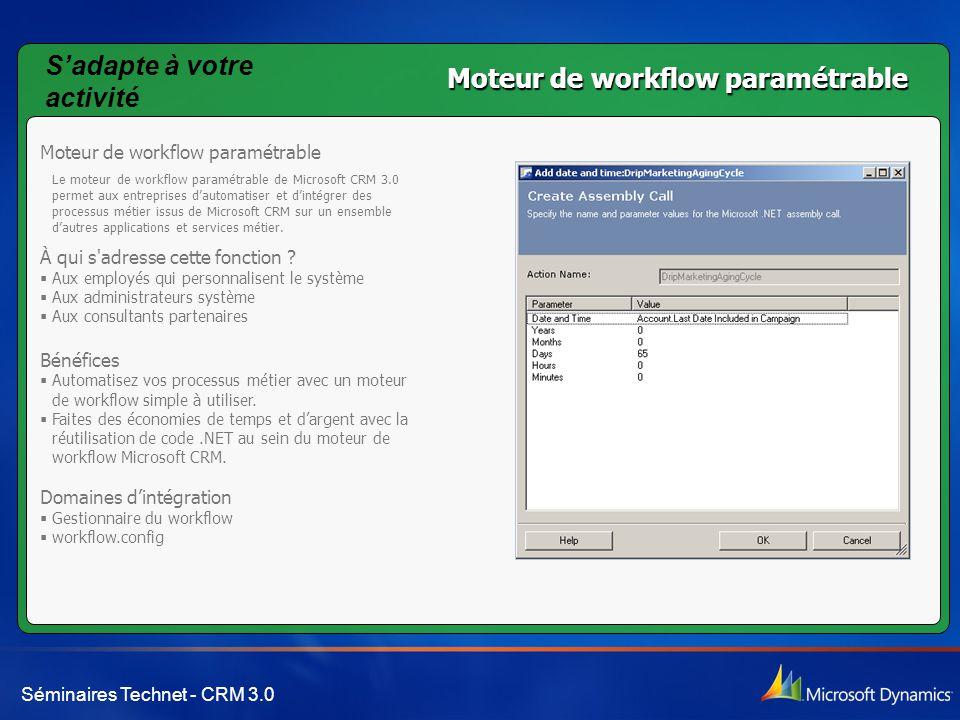 Séminaires Technet - CRM 3.0 Moteur de workflow paramétrable Le moteur de workflow paramétrable de Microsoft CRM 3.0 permet aux entreprises d'automati