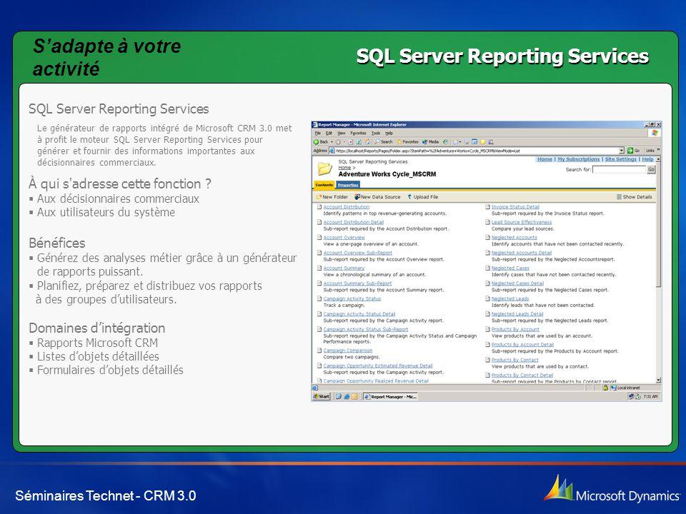 Séminaires Technet - CRM 3.0 SQL Server Reporting Services Le générateur de rapports intégré de Microsoft CRM 3.0 met à profit le moteur SQL Server Reporting Services pour générer et fournir des informations importantes aux décisionnaires commerciaux.