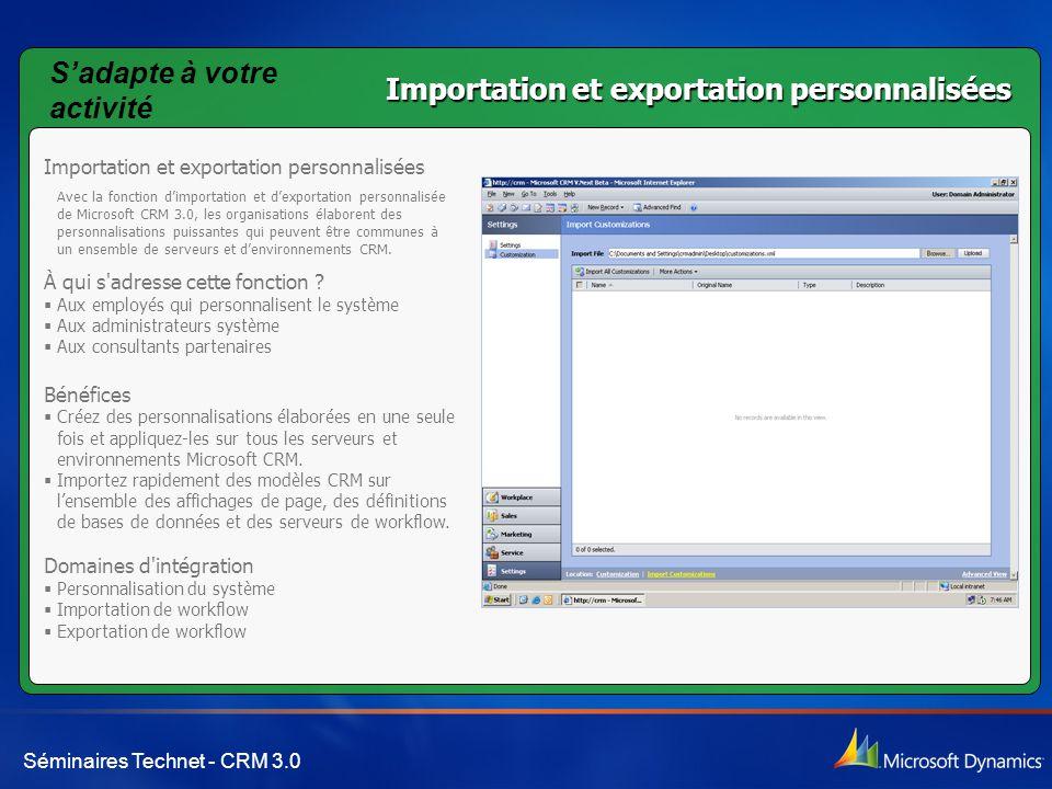 Séminaires Technet - CRM 3.0 Importation et exportation personnalisées Avec la fonction d'importation et d'exportation personnalisée de Microsoft CRM