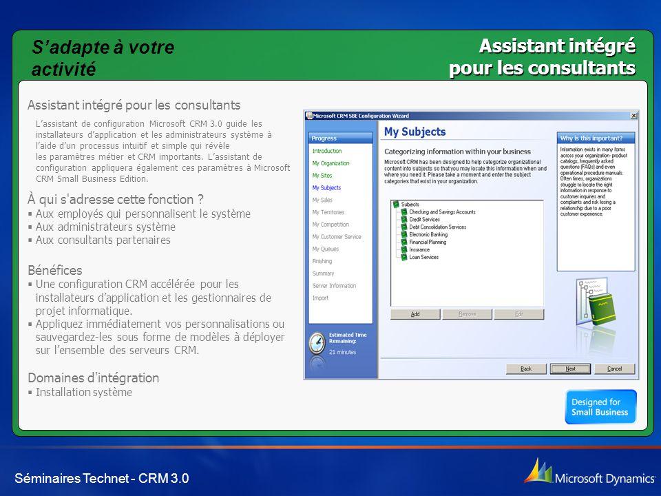 Séminaires Technet - CRM 3.0 Assistant intégré pour les consultants L'assistant de configuration Microsoft CRM 3.0 guide les installateurs d'applicati