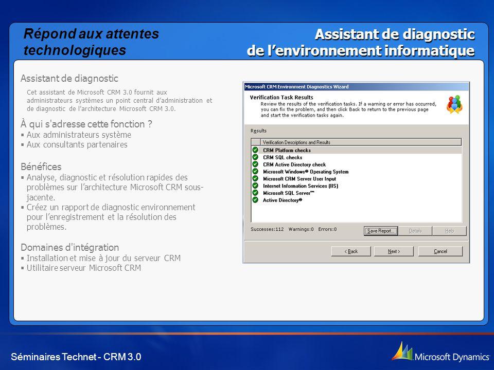 Séminaires Technet - CRM 3.0 Assistant de diagnostic de l'environnement informatique Assistant de diagnostic Cet assistant de Microsoft CRM 3.0 fournit aux administrateurs systèmes un point central d'administration et de diagnostic de l'architecture Microsoft CRM 3.0.
