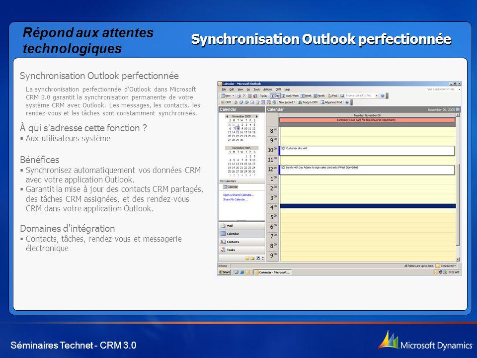 Séminaires Technet - CRM 3.0 Synchronisation Outlook perfectionnée La synchronisation perfectionnée d'Outlook dans Microsoft CRM 3.0 garantit la synchronisation permanente de votre système CRM avec Outlook.