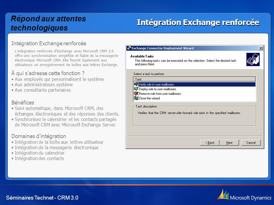 Séminaires Technet - CRM 3.0 Intégration Exchange renforcée L'intégration renforcée d'Exchange avec Microsoft CRM 3.0 offre une synchronisation simplifiée et fiable de la messagerie électronique Microsoft CRM.