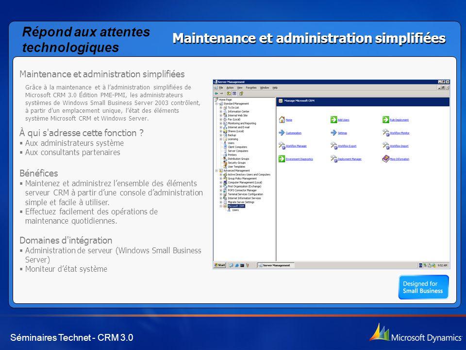 Séminaires Technet - CRM 3.0 Maintenance et administration simplifiées Grâce à la maintenance et à l'administration simplifiées de Microsoft CRM 3.0 Édition PME-PMI, les administrateurs systèmes de Windows Small Business Server 2003 contrôlent, à partir d'un emplacement unique, l'état des éléments système Microsoft CRM et Windows Server.