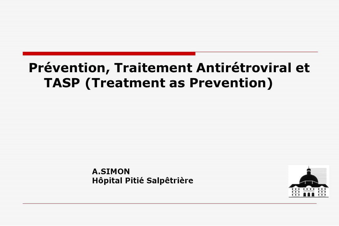 Prévention, Traitement Antirétroviral et TASP (Treatment as Prevention) A.SIMON Hôpital Pitié Salpêtrière