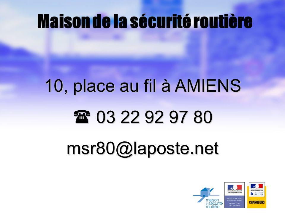 Maison de la sécurité routière 10, place au fil à AMIENS  03 22 92 97 80 msr80@laposte.net
