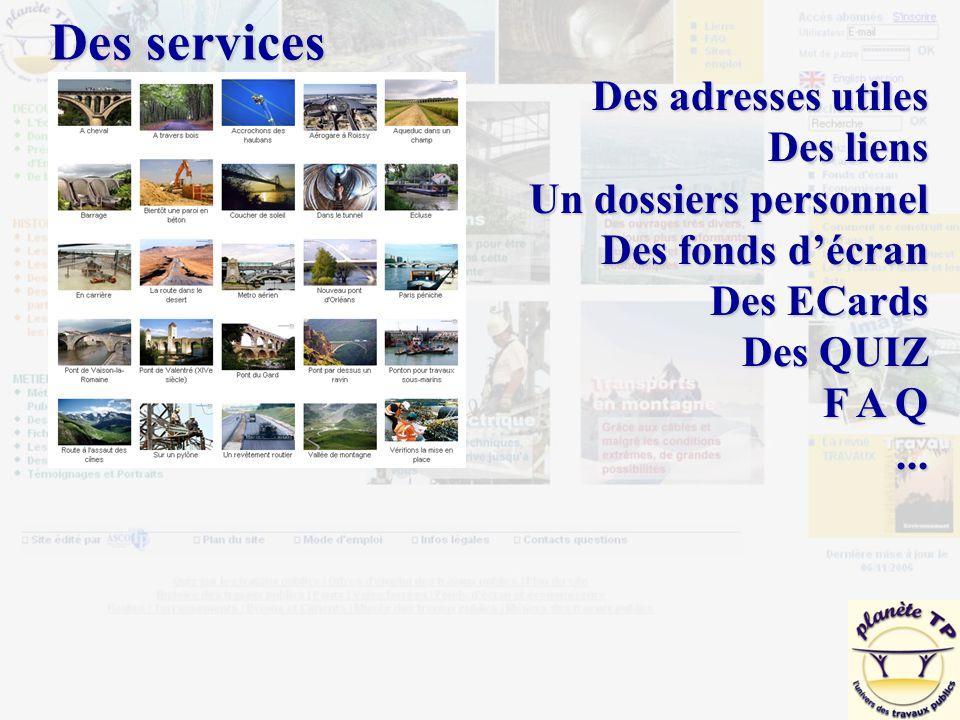 Des services Des adresses utiles Des liens Un dossiers personnel Des fonds d'écran Des ECards Des QUIZ F A Q...