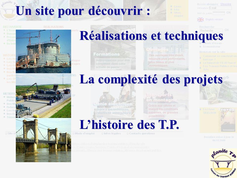 Un site pour découvrir : Réalisations et techniques L'histoire des T.P. La complexité des projets