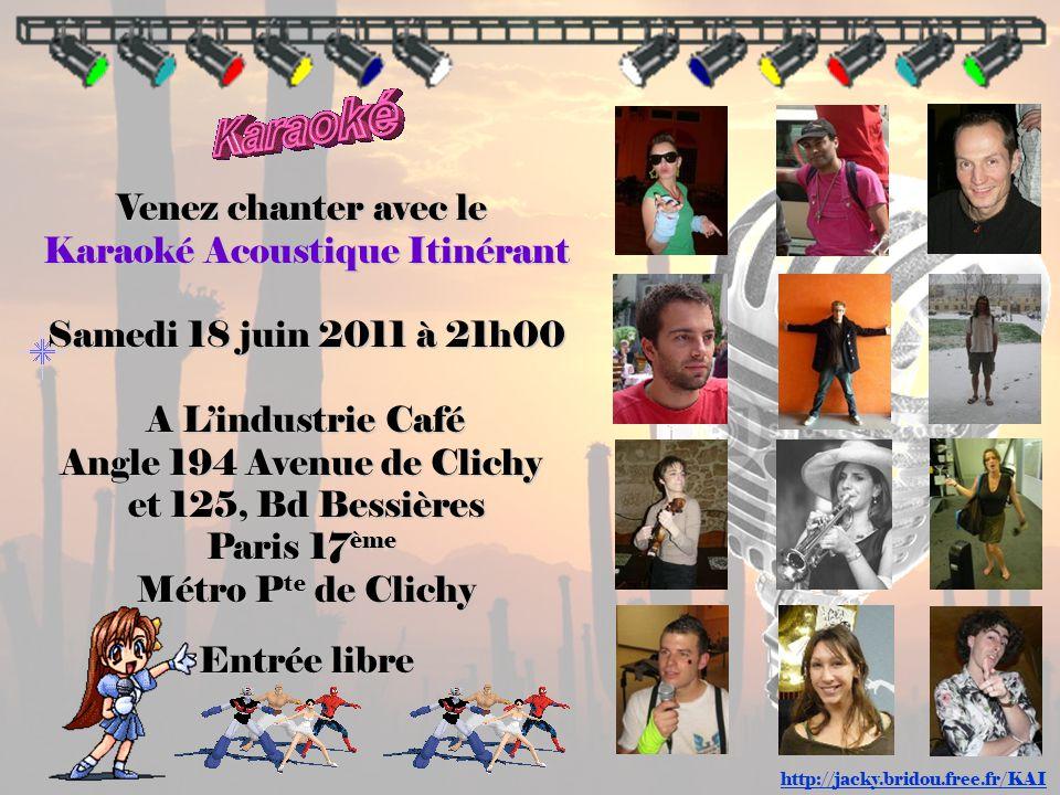 Back Venez chanter avec le Karaoké Acoustique Itinérant Samedi 18 juin 2011 à 21h00 A L'industrie Café Angle 194 Avenue de Clichy et 125, Bd Bessières