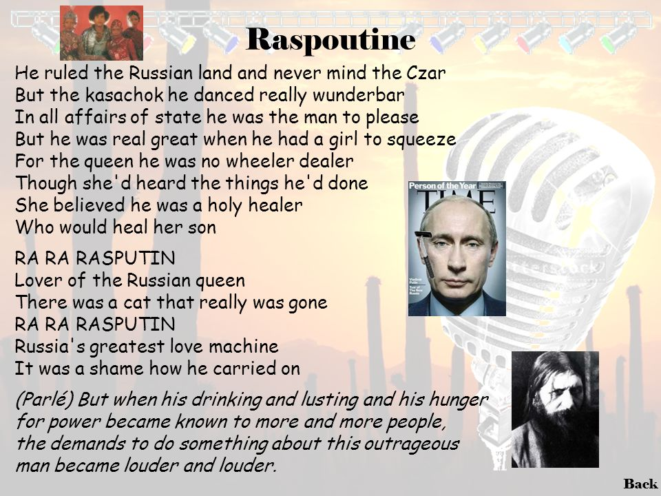 Back Raspoutine He ruled the Russian land and never mind the Czar But the kasachok he danced really wunderbar In all affairs of state he was the man t