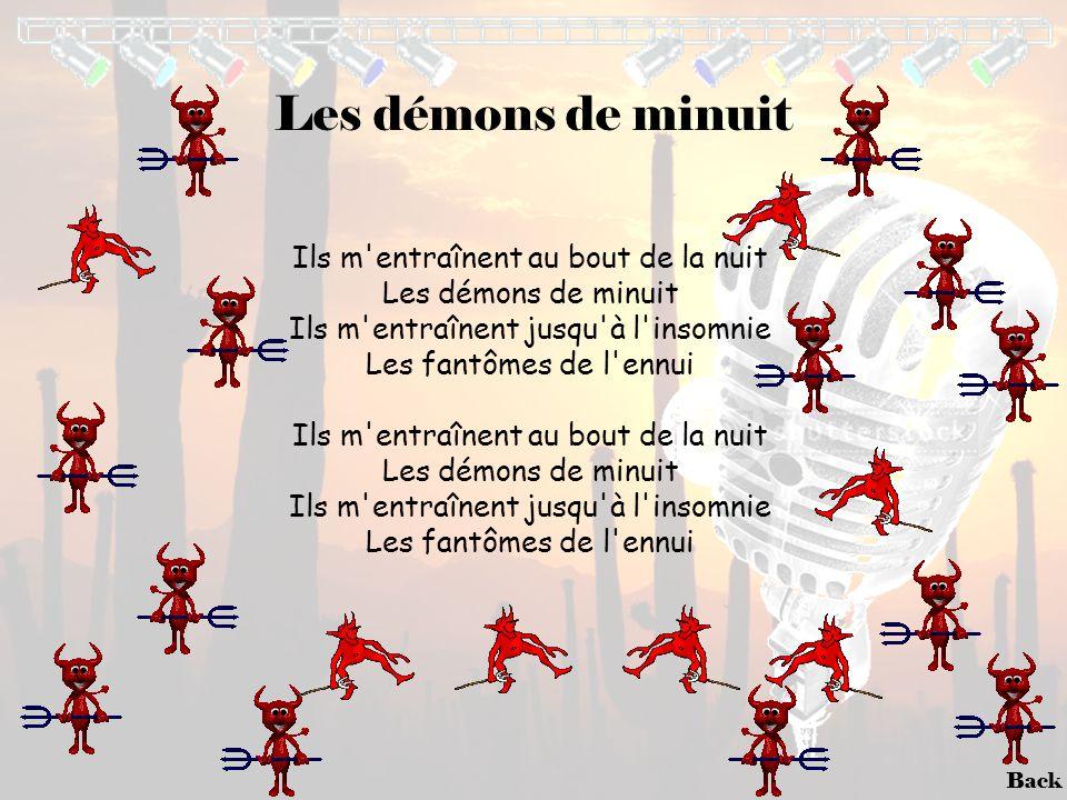 Back Les démons de minuit Ils m'entraînent au bout de la nuit Les démons de minuit Ils m'entraînent jusqu'à l'insomnie Les fantômes de l'ennui Ils m'e