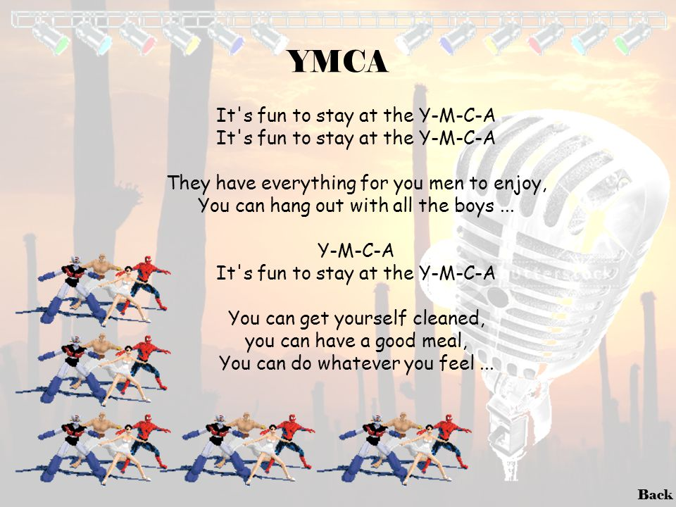 Back YMCA It's fun to stay at the Y-M-C-A They have everything for you men to enjoy, You can hang out with all the boys... Y-M-C-A It's fun to stay at
