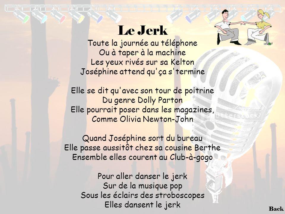 Back Le Jerk Toute la journée au téléphone Ou à taper à la machine Les yeux rivés sur sa Kelton Joséphine attend qu'ça s'termine Elle se dit qu'avec s