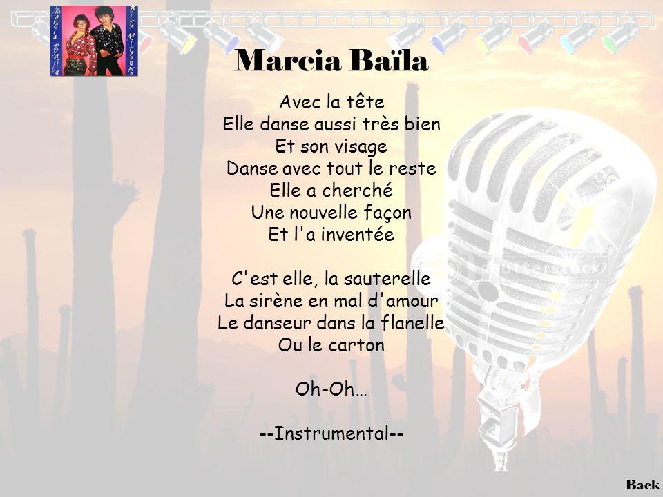 Back Marcia Baïla Avec la tête Elle danse aussi très bien Et son visage Danse avec tout le reste Elle a cherché Une nouvelle façon Et l'a inventée C'e