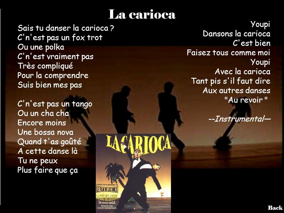 Back La carioca Sais tu danser la carioca ? C'n'est pas un fox trot Ou une polka C'n'est vraiment pas Très compliqué Pour la comprendre Suis bien mes