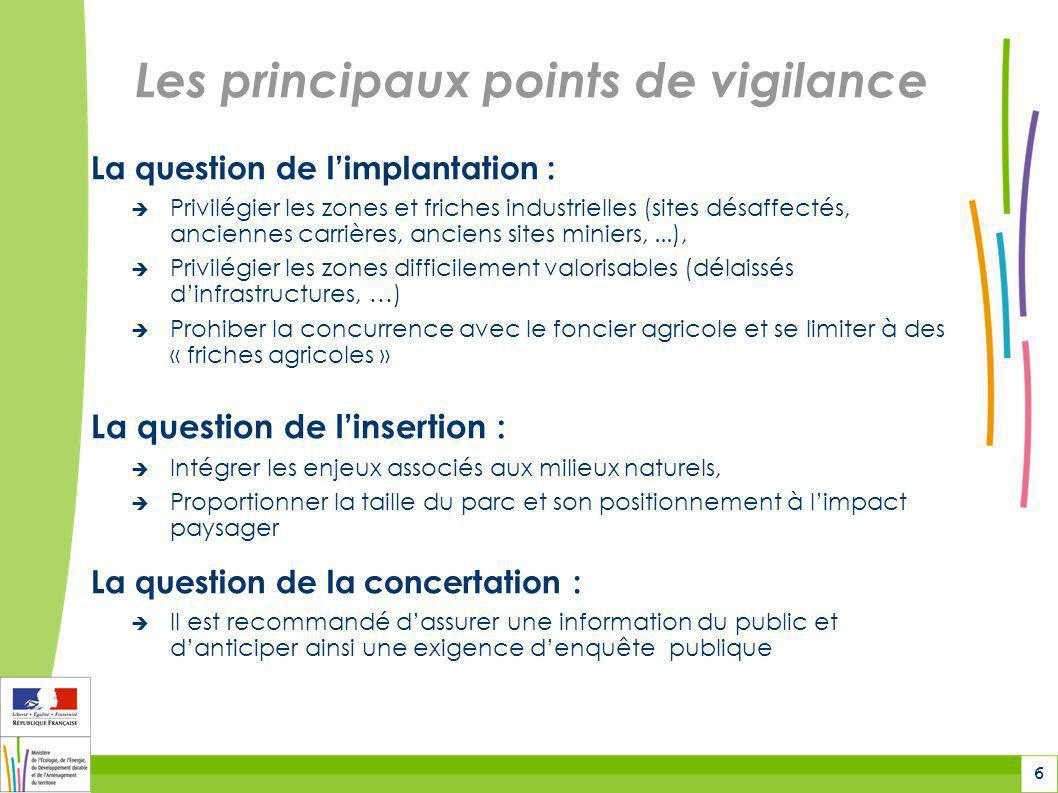 6 Les principaux points de vigilance La question de l'implantation :  Privilégier les zones et friches industrielles (sites désaffectés, anciennes ca