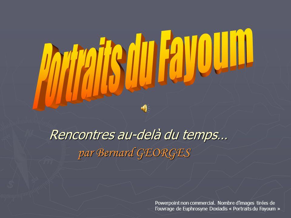 Rencontres au-delà du temps… Rencontres au-delà du temps… par Bernard GEORGES par Bernard GEORGES Powerpoint non commercial. Nombre d'images tirées de