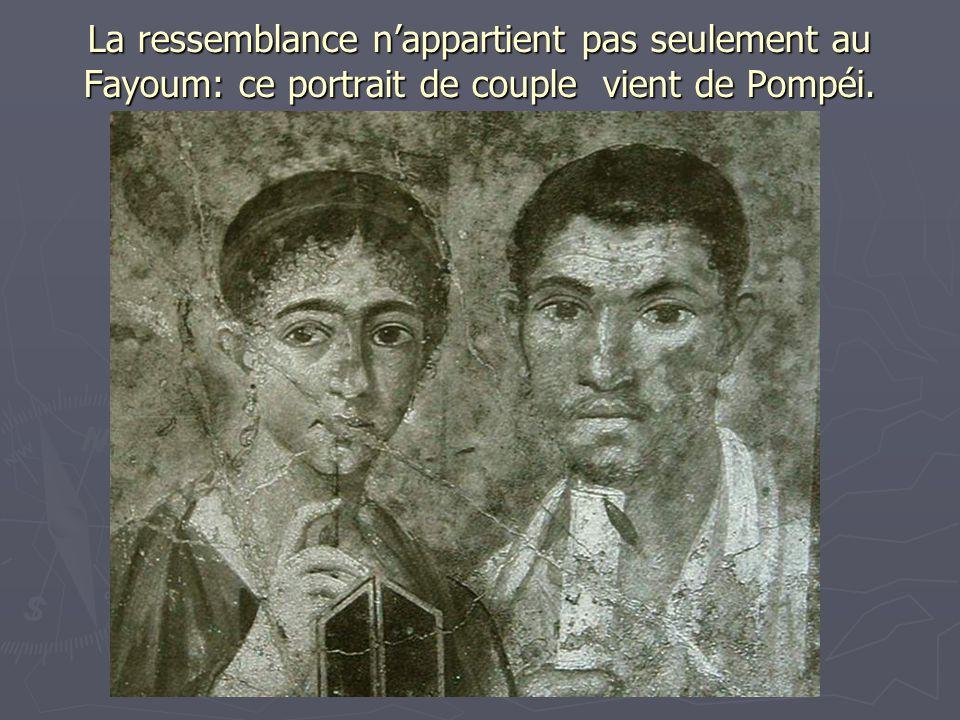 La ressemblance n'appartient pas seulement au Fayoum: ce portrait de couple vient de Pompéi.