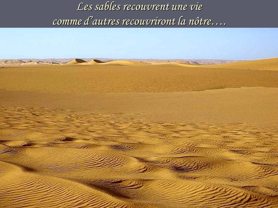 Les sables recouvrent une vie comme d'autres recouvriront la nôtre….