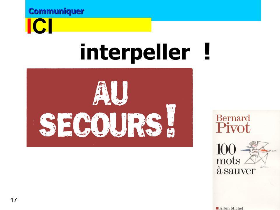 Communiquer 16 Pour guider le lecteur, il faut structurer ses messages avec ICI Interpeller, Convaincre, Inciter