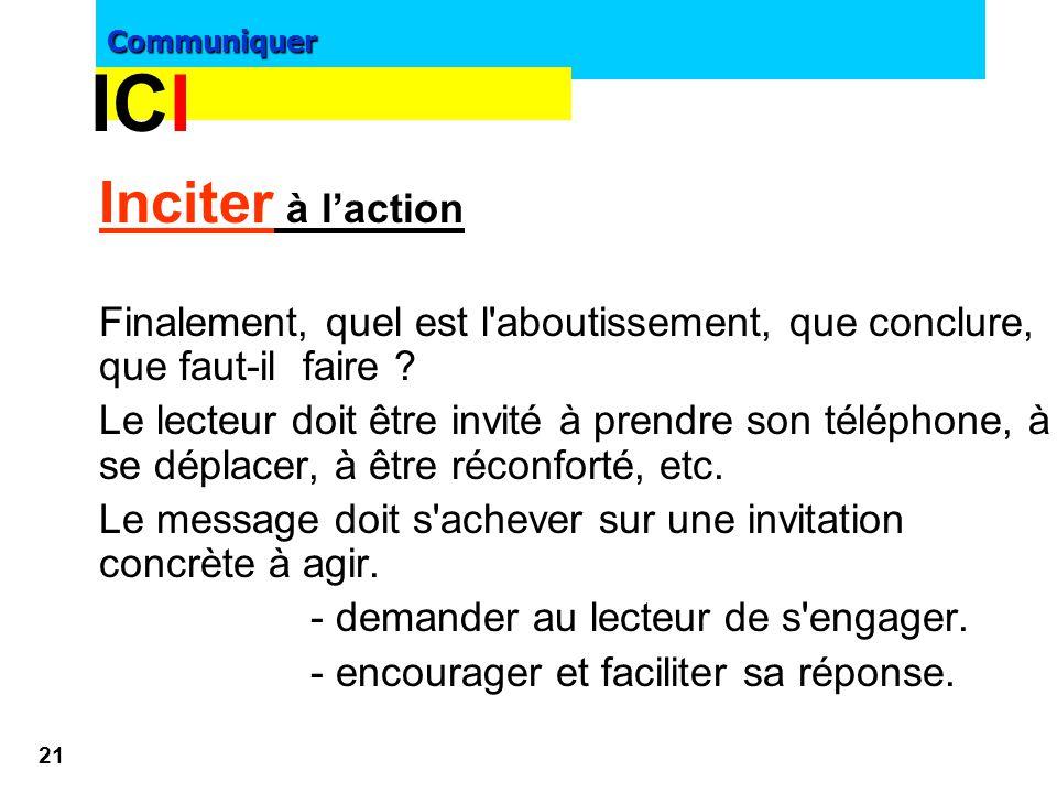 Communiquer 20 3 verbes pour synthétiser cette étape : - le lecteur doit être CONVAINCU de vos arguments, y adhérer. - les COMPRENDRE : votre message