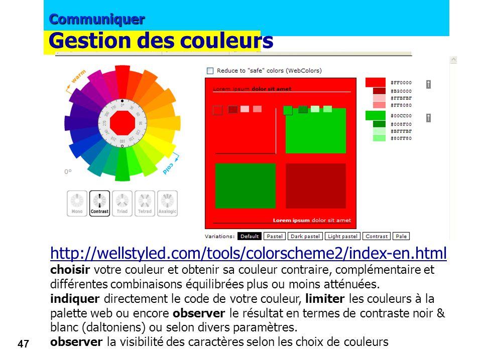 Communiquer 46 http://www.smartpixel.net/chromoweb/fr/index.htm Gestion des couleurs
