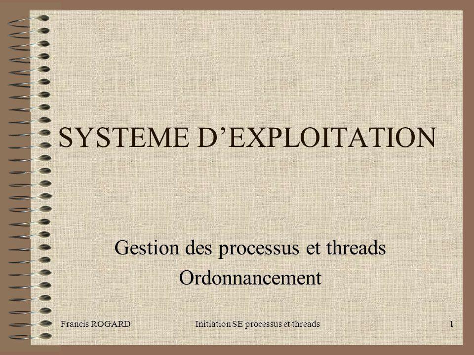 Francis ROGARDInitiation SE processus et threads2 Une définition •Un processus est l'image dynamique de l'exécution en mémoire centrale d'un programme exécutable dans une zone protégée.