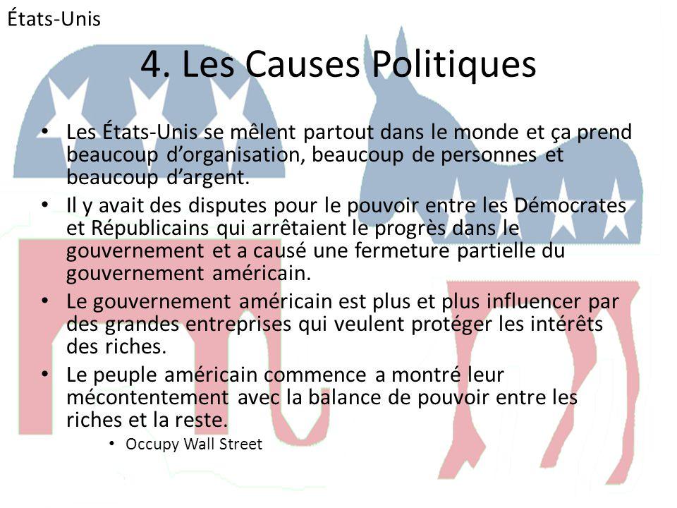 4. Les Causes Politiques • Les États-Unis se mêlent partout dans le monde et ça prend beaucoup d'organisation, beaucoup de personnes et beaucoup d'arg