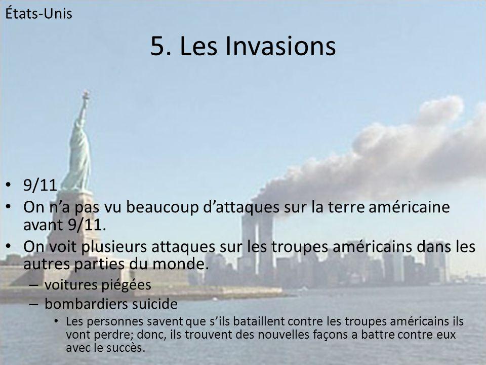 5. Les Invasions • 9/11 • On n'a pas vu beaucoup d'attaques sur la terre américaine avant 9/11. • On voit plusieurs attaques sur les troupes américain