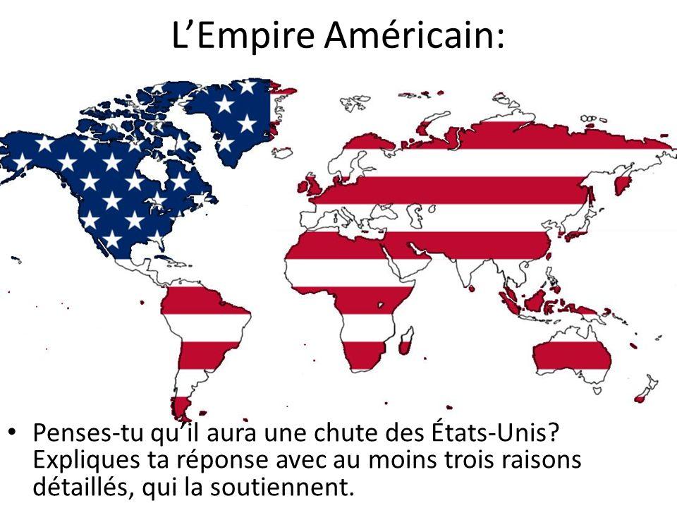 L'Empire Américain: • Penses-tu qu'il aura une chute des États-Unis? Expliques ta réponse avec au moins trois raisons détaillés, qui la soutiennent.