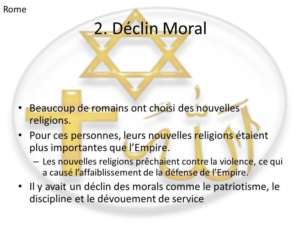 2. Déclin Moral • Beaucoup de romains ont choisi des nouvelles religions. • Pour ces personnes, leurs nouvelles religions étaient plus importantes que